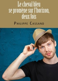 Philippe Cassand - Le cheval bleu se promène sur l'horizon, deux fois - Roman policier gay.