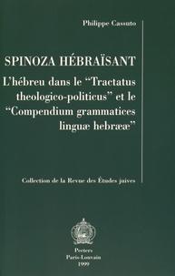 """Philippe Cassuto - Spinoza hébraïsant - L'hébreu dans le """"Tractatus theologico-politicus"""" et le """"Compendium grammatices linguae hebraeae""""."""