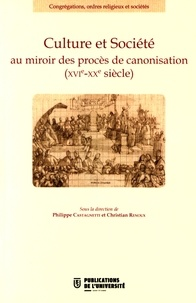 Culture et société au miroir des procès de canonisation (XVIe-XXe siècle) - Philippe Castagnetti  