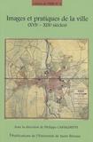 Philippe Castagnetti et Gérard Berger - Images et pratiques de la ville - Tome 2, XVIe - XIXe.