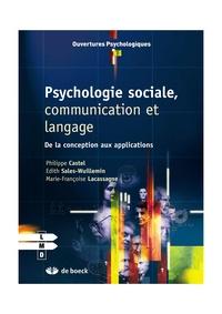 Philippe Castel et Marie-Françoise Lacassagne - Psychologie sociale, communication et langage - De la conception aux applications.
