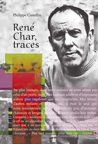Philippe Castellin - René Char, traces.