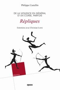 Philippe Castellin et Christian Lorre - Répliques - De la violence en général et en Corse, parfois.