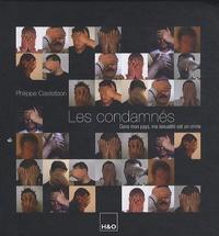 Philippe Castetbon - Les condamnés - Dans mon pays, ma sexualité est un crime.