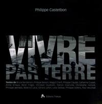 Philippe Castetbon et  Collectif - Vivre par terre.