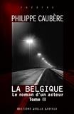 Philippe Caubère - Le roman d'un acteur - Tome 2, La Belgique.