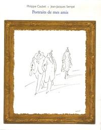 Philippe Caubet - Portraits de mes amis.