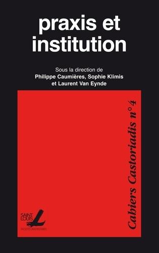 Cahiers Castoriadis N° 4 Praxis et institution