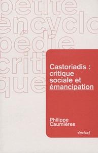 Philippe Caumières - Castoriadis : critique sociale et émancipation.