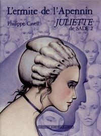 Philippe Cavell - Juliette de sade : 02 : l'ermite de l'apennin.