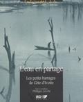 Philippe Cecchi - L'eau en partage - Les petits barrages de Côte d' Ivoire.