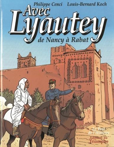 Philippe Cenci et Louis-Bernard Koch - Avec Lyautey - De Nancy à Rabat.