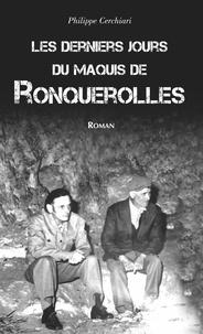 Philippe Cerchiari - Les derniers jours du maquis de Ronquerolles.