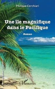 Philippe Cerchiari - Une île magnifique dans le Pacifique.
