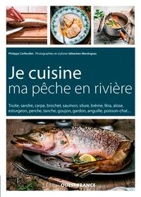 Philippe Cerfeuillet - Je cuisine ma pêche en rivière.