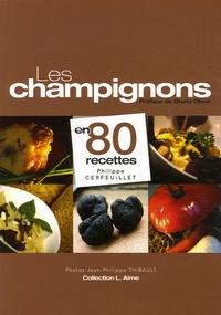 Philippe Cerfeuillet - Les champignons en 80 recettes.