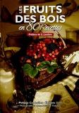 Philippe Cerfeuillet - Les fruits des bois en 80 recettes.