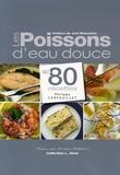 Philippe Cerfeuillet - Les Poissons d'eau douce - En 80 recettes.