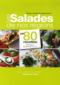 Philippe Cerfeuillet - Les Salades de nos régions - En 80 recettes.