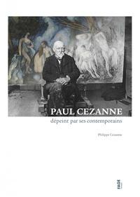 Philippe Cézanne - Paul Cezanne dépeint par ses contemporains.