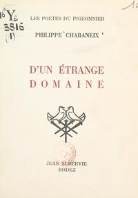Philippe Chabaneix - D'un étrange domaine.