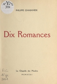 Philippe Chabaneix - Dix romances.