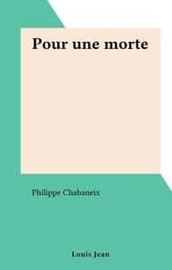 Philippe Chabaneix - Pour une morte.