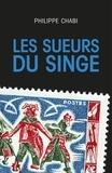 Philippe Chabi - Les Sueurs du Singe.