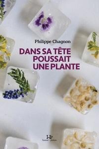 Philippe Chagnon - Dans sa tête poussait une plante.