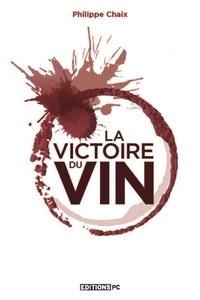 Philippe Chaix - La victoire du vin.