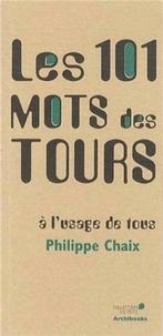 Philippe Chaix - Les 101 mots des tours à l'usage de tous.