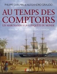 Philippe Chalmin et Alessandro Giraudo - Au temps des comptoirs - Les marchands à la conquête du monde.