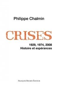 Philippe Chalmin - Crises - 1929, 1974, 2008. Histoire et espérances.