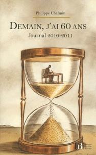 Philippe Chalmin - Demain, j'ai 60 ans - Journal 2010-2011.