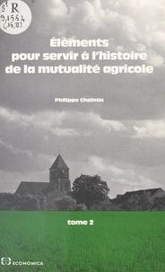 Philippe Chalmin - Éléments pour servir à l'histoire de la mutualité agricole (2) : De 1940 à nos jours - Biographies, bibliographie.