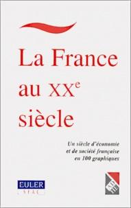 Philippe Chalmin et  Collectif - La France au XXème siècle. - Un siècle d'économie et de société française en 100 graphiques.