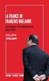 Philippe Chalmin - La France de François Hollande - Chroniques d'un quinquennat 2012-2017.
