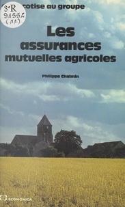 Philippe Chalmin - Les assurances mutuelles agricoles : de la cotise au groupe.