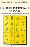 Philippe Chalmin et Jean-Louis Gombeaud - Les marchés mondiaux en 1984-85 : agriculture, énergie, matières premières, transports.
