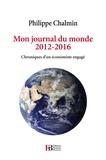 Philippe Chalmin - Mon journal du monde 2012-2016 - Chroniques d'un économiste engagé.