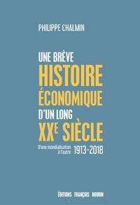 Philippe Chalmin - Une brève histoire économique d'un long XXe siècle - D'une mondialisation à l'autre (1913-2018).