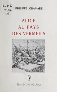 Philippe Chamade - Alice au pays des Vermeils.