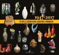 Philippe Chambost et Pascal Marziano - 1947-2017 : 70 ans d'expression céramique française.