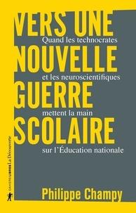 Philippe Champy - Vers une nouvelle guerre scolaire - Quand les technocrates et les neuroscientifiques mettent la main sur l'Education nationale.