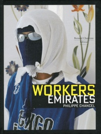 Philippe Chancel - Workers Emirates.