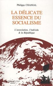 Philippe Chanial - La délicate essence du socialisme - L'association, l'individu & la République.