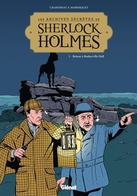 Philippe Chanoinat et Frédéric Marniquet - Les archives secrètes de Sherlock Holmes Tome 1 : Retour à Baskerville Hall.
