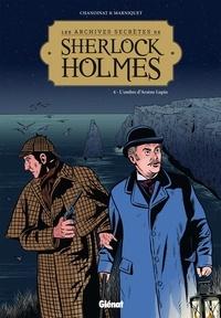 Philippe Chanoinat et Frédéric Marniquet - Les archives secrètes de Sherlock Holmes Tome 4 : L'ombre d'Arsène Lupin.
