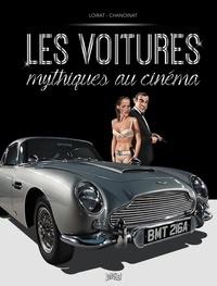 Philippe Chanoinat et Philippe Loirat - Les voitures mythiques au cinéma.