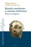Philippe Chanson et Olivier Servais - Identités autochtones et misions chrétiennes - Brisures et émergences.